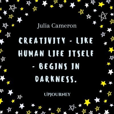 """Creativity - like human life itself - begins in darkness."" — Julia Cameron #dark #quotes #creativity #human"
