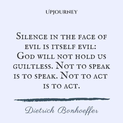 """Silence in the face of evil is itself evil: God will not hold us guiltless. Not to speak is to speak. Not to act is to act."" #dietrichbonhoeffer #quotes #silences #god"