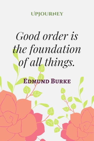 Good order is the foundation of all things. #edmundburke #quotes #foundation