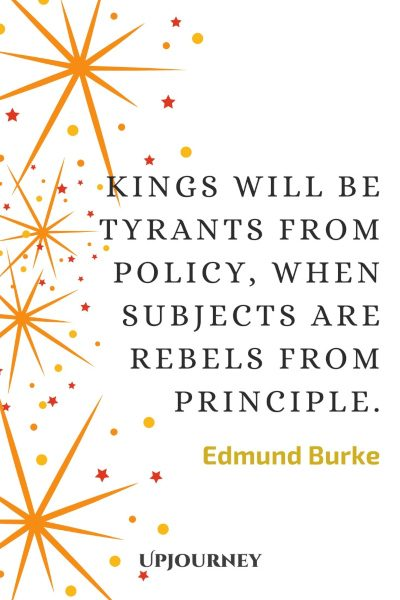 Kings will be tyrants from policy, when subjects are rebels from principle. #edmundburke #quotes #kings #tyranny