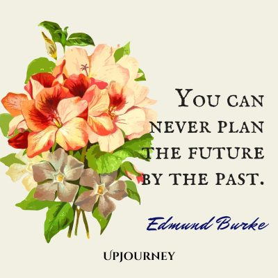 You can never plan the future by the past. #edmundburke #quotes #future