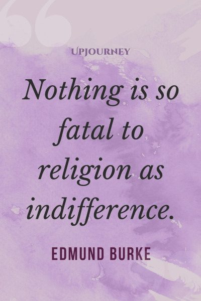 Nothing is so fatal to religion as indifference.#edmundburke #quotes #religion