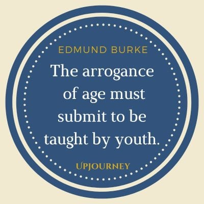 The arrogance of age must submit to be taught by youth. #edmundburke #quotes #youth #age