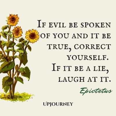 """If evil be spoken of you and it be true, correct yourself. If it be a lie, laugh at it."" #epictetus #quotes #laugh #evil"