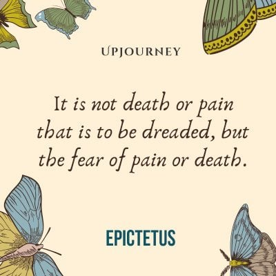 """It is not death or pain that is to be dreaded, but the fear of pain or death."" #epictetus #quotes #death #pain"