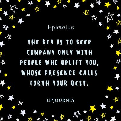 """The key is to keep company only with people who uplift you, whose presence calls forth your best."" #epictetus #quotes #company"