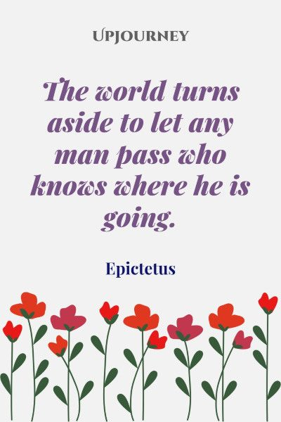 """The world turns aside to let any man pass who knows where he is going."" #epictetus #quotes #world"