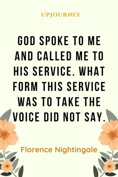 God spoke to me and called me to His Service. What form this service was to take the voice did not say. #florencenightingale #quotes #nursing