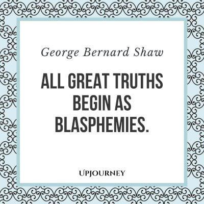 """All great truths begin as blasphemies."" #georgebernardshaw #quotes #truth"