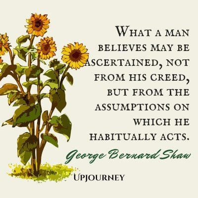 """""""What a man believes may be ascertained, not from his creed, but from the assumptions on which he habitually acts."""" #georgebernardshaw #quotes #man #creed #knowledge"""
