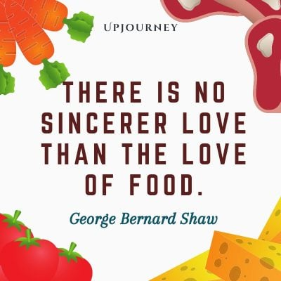 """""""There is no sincerer love than the love of food."""" #georgebernardshaw #quotes #love"""