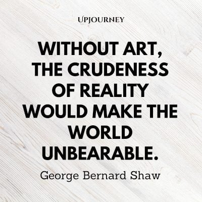 """""""Without art, the crudeness of reality would make the world unbearable."""" #georgebernardshaw #quotes #art #world"""