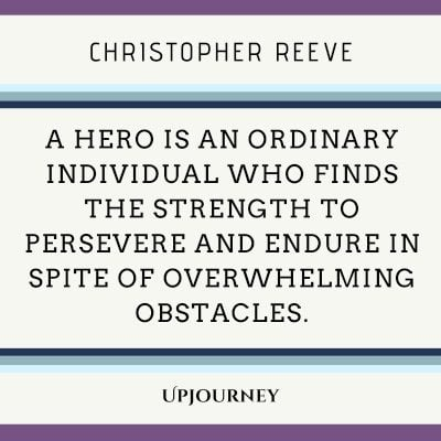 """A hero is an ordinary individual who finds the strength to persevere and endure in spite of overwhelming obstacles."" — Christopher Reeve #hero #quotes #strength"