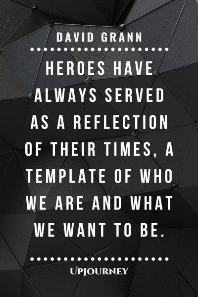 """Heroes have always served as a reflection of their times, a template of who we are and what we want to be."" — David Grann #hero #quotes #reflection"