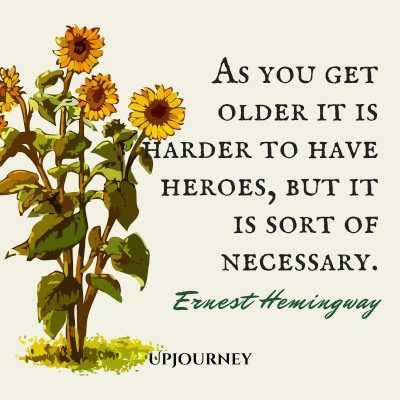 """As you get older it is harder to have heroes, but it is sort of necessary."" — Ernest Hemingway #hero #quotes #heroes"