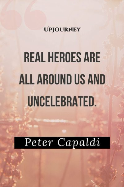 """Real heroes are all around us and uncelebrated."" — Peter Capaldi #hero #quotes #heroes"