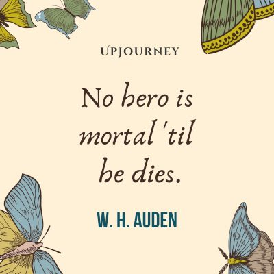 """No hero is mortal till he dies."" — W. H. Auden #hero #quotes #mortal"