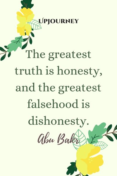 """The greatest truth is honesty, and the greatest falsehood is dishonesty."" — Abu Bakr #honesty #quotes #truth"