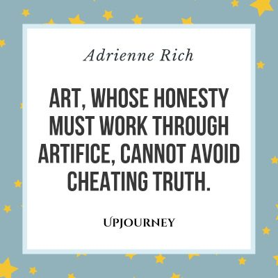 """Art, whose honesty must work through artifice, cannot avoid cheating truth."" — Adrienne Rich #honesty #quotes #art"