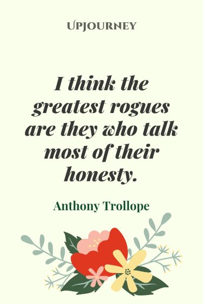 """I think the greatest rogues are they who talk most of their honesty."" — Anthony Trollope #honesty #quotes #rogues"