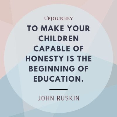 """To make your children capable of honesty is the beginning of education."" — John Ruskin #honesty #quotes #education"