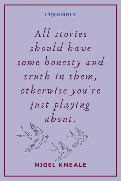 """""""All stories should have some honesty and truth in them, otherwise you're just playing about."""" — Nigel Kneale #honesty #quotes #truth"""