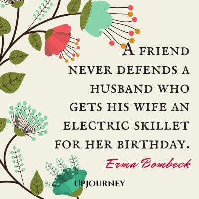 """A friend never defends a husband who gets his wife an electric skillet for her birthday."" — Erma Bombeck #husband #quotes #wife"