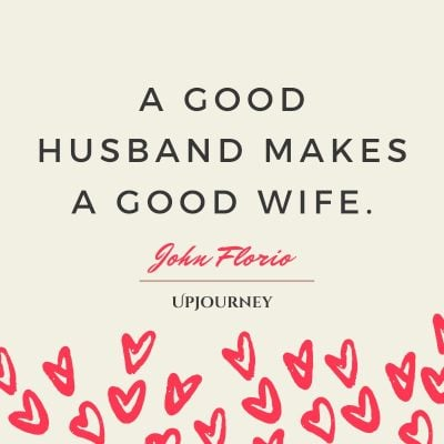 """A good husband makes a good wife."" — John Florio #husband #quotes #wife"