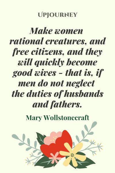 """Make women rational creatures, and free citizens, and they will quickly become good wives - that is, if men do not neglect the duties of husbands and fathers."" — Mary Wollstonecraft #husband #quotes #women"