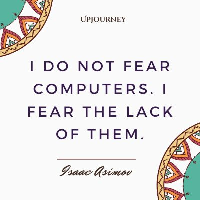 """""""I do not fear computers. I fear the lack of them."""" #isaacasimov #quotes #computers"""