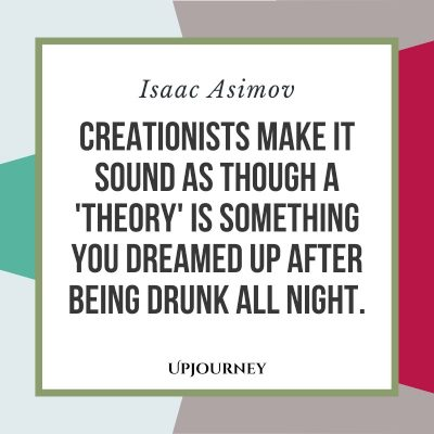"""""""Creationists make it sound as though a 'theory' is something you dreamed up after being drunk all night."""" #isaacasimov #quotes #creationist"""