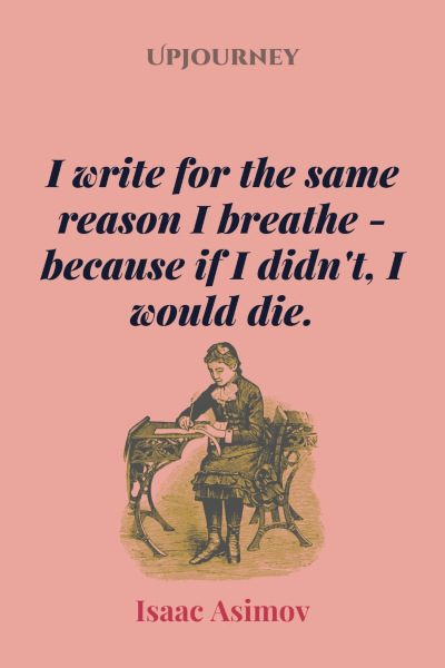 """""""I write for the same reason I breathe - because if I didn't, I would die."""" #isaacasimov #quotes #writing"""