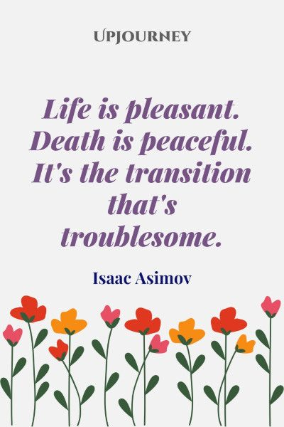 """""""Life is pleasant. Death is peaceful. It's the transition that's troublesome."""" #isaacasimov #quotes #life"""