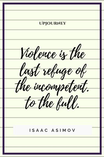"""""""Violence is the last refuge of the incompetent."""" #isaacasimov #quotes #violence"""