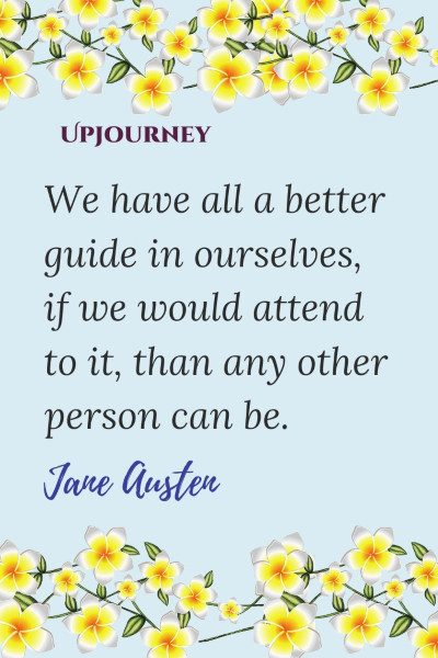 """We have all a better guide in ourselves, if we would attend to it, than any other person can be."" 23p #janeausten #quotes #guide"