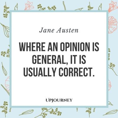 """Where an opinion is general, it is usually correct."" #janeausten #quotes #general"