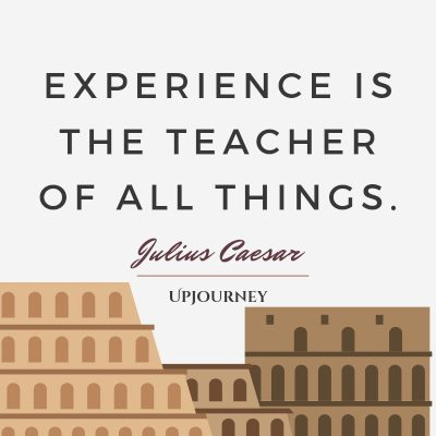 Experience is the teacher of all things. #juliuscaesar #quotes #teacher