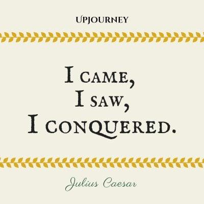 I came, I saw, I conquered. #juliuscaesar #quotes #conquered