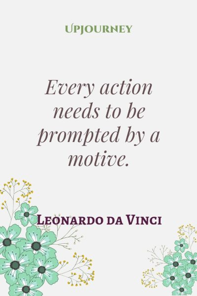 """Every action needs to be prompted by a motive."" #leonardodavinci #quotes #action #motive"