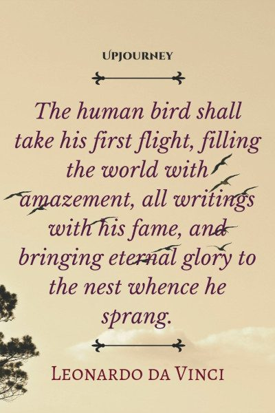 """The human bird shall take his first flight, filling the world with amazement, all writings with his fame, and bringing eternal glory to the nest whence he sprang."" #leonardodavinci #quotes #glory #fame"
