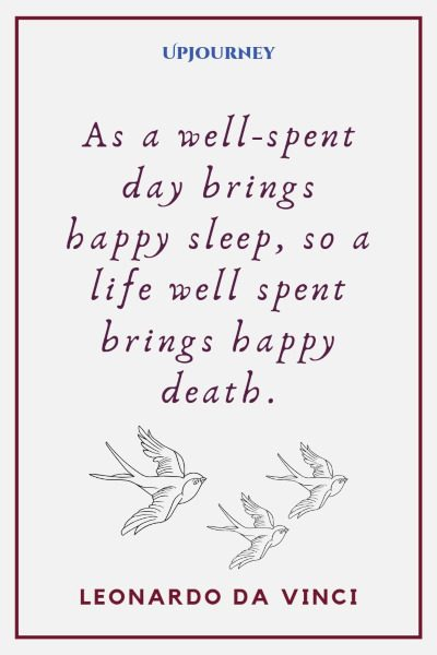 """As a well-spent day brings happy sleep, so a life well spent brings happy death."" #leonardodavinci #quotes #life"