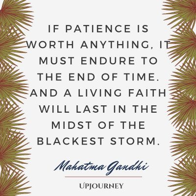 """If patience is worth anything, it must endure to the end of time. And a living faith will last in the midst of the blackest storm."" #mahatmagandhi #quotes #faith"