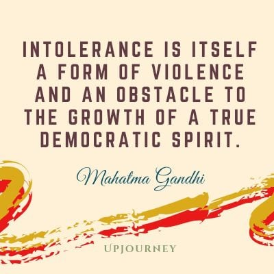 """Intolerance is itself a form of violence and an obstacle to the growth of a true democratic spirit."" #mahatmagandhi #quotes #spirit #growth"