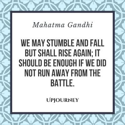 """We may stumble and fall but shall rise again; it should be enough if we did not run away from the battle."" #mahatmagandhi #quotes #battle"