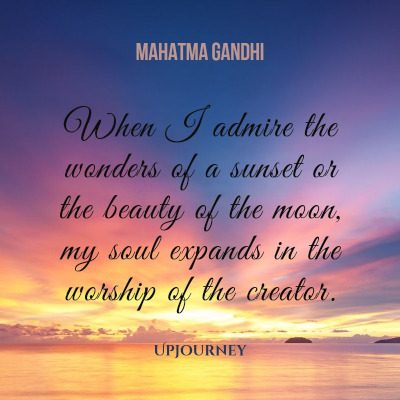 """When I admire the wonders of a sunset or the beauty of the moon, my soul expands in the worship of the creator."" #mahatmagandhi #quotes #worship"