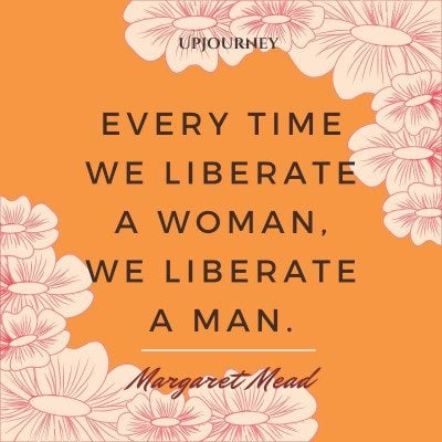 """Every time we liberate a woman, we liberate a man."" #margaretmead #quotes #man"