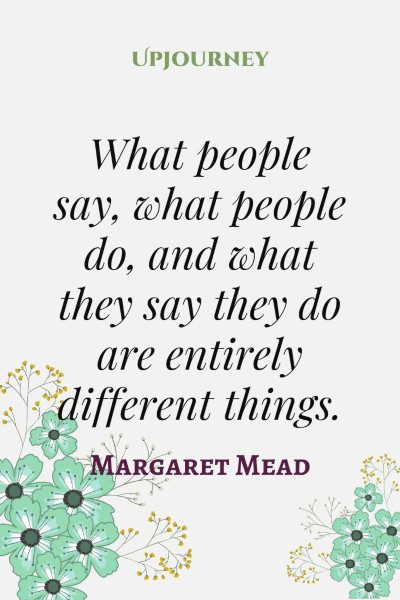 """What people say, what people do, and what they say they do are entirely different things."" #margaretmead #quotes #people"