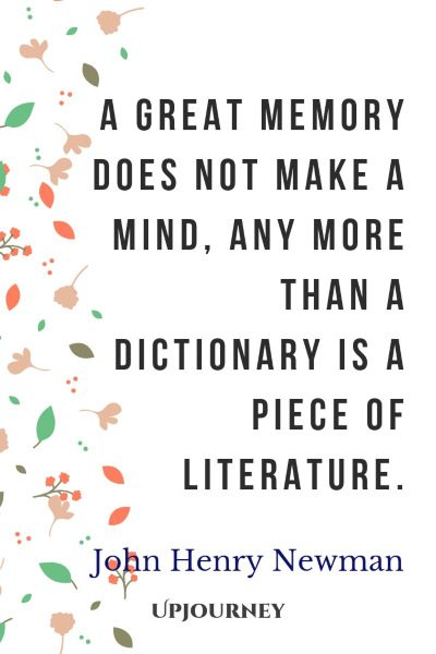 """A great memory does not make a mind, any more than a dictionary is a piece of literature."" — John Henry Newman #memories #quotes #literature"