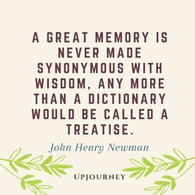 """A great memory is never made synonymous with wisdom, any more than a dictionary would be called a treatise."" — John Henry Newman #memories #quotes #history"
