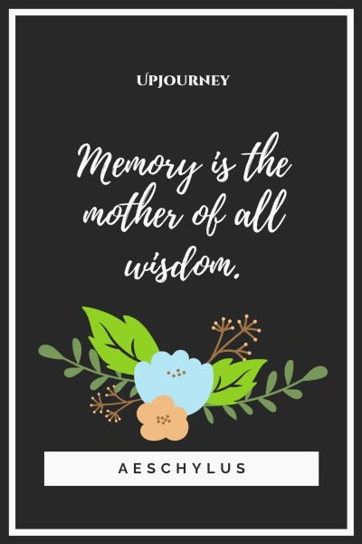 """Memory is the mother of all wisdom."" — Aeschylus 22p #memories #quotes #wisdom"